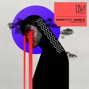 fwhgrf MoIsh - N'khathele (feat. Angelic)