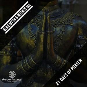 Blaq Myth & Ruthes MA - 21 Days of Prayer