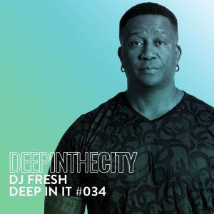 DJ Fresh - Deep In It 034 (Deep In The City)