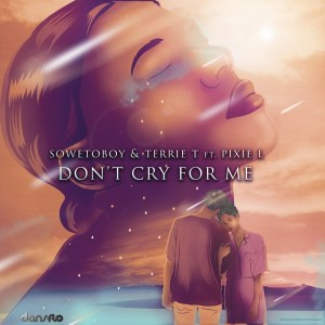 Sowetoboy, Terrie T & Pixie L - Don't Cry For Me