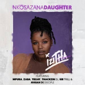 Nkosazana Daughter - Izitha (feat. Mpura, Zaba, Tee Jay, ThackzinDJ, Sir Trill & Josiah De Disciple)