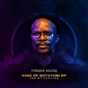 TorQue MuziQ - King of Rotation (The 4th Chapter)
