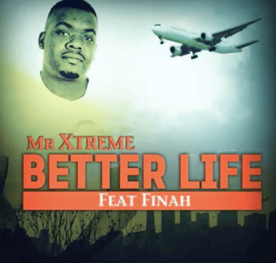 START NOW: Mr Extreme – Better Life Ft. Finah
