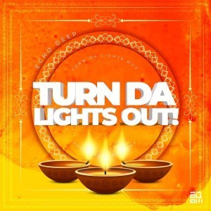 START NOW: Echo Deep – Turn Da Lights Out!
