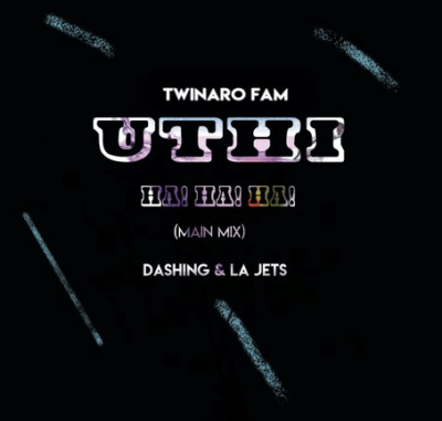 START NOW: Twinaro Fam – Uthi! Ha! Ha! Ha! Ft. Dashing & La Jets