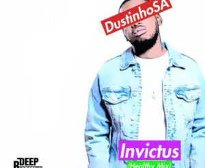 DOWNLOAD DustinhoSA – Invictus (Healthy Mix) MP3 SONG DOWNLOAD