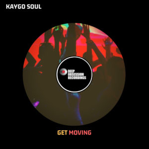 DOWNLOAD Kaygo Soul Get Moving (Original Mix) Mp3 SONG DOWNLOAD