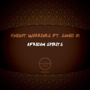 DOWNLOAD Knight Warriors, Sonic M African Spirits (Original Mix) Mp3 SONG DOWNLOAD