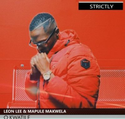 DOWNLOAD Leon Lee O Kwatile Ft. Mapule Makwela Mp3 song download