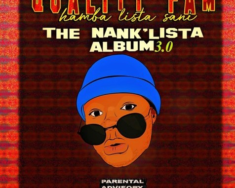 DOWNLOAD Quality Fam (Hamba Lista Sani) TheNankULiist 3.0 Album Zip mp3 song download