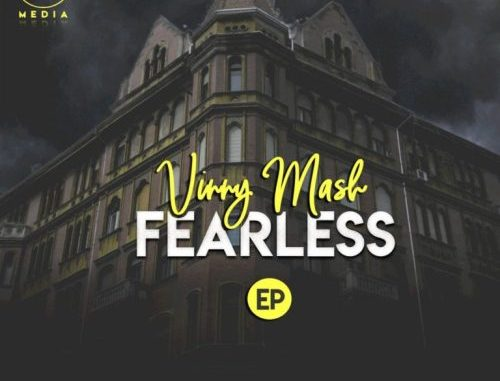 DOWNLOAD Vinny Mash Fearless EP Zip mp3 song download