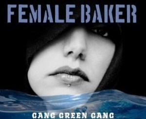 Gang Green Gang – Female Baker mp3 download