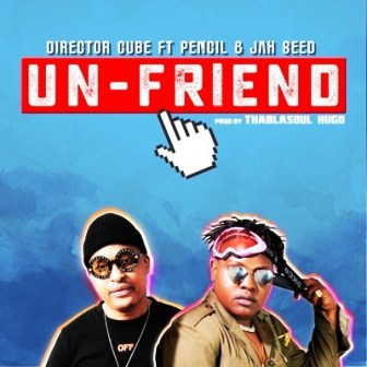 Download Director Cube ft. Pencil & Jah Seed – Un-Friend Mp3 song Download