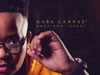 AmaPiano Legacy: Gaba Cannal Reveals Artwork + Release Date