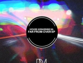 House Assassins SA – Far From Over EP Zip Download