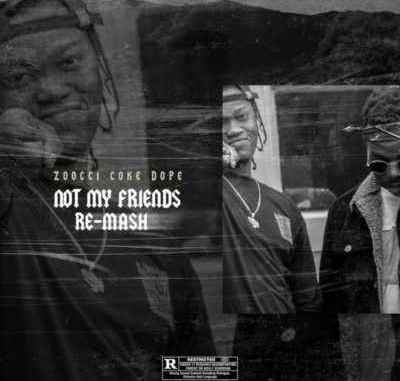 MashBeatz ft Zoocci Coke Dope – Not My Friends Remix