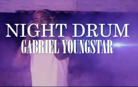 VIDEO: Gabriel YoungStar – Night Drum