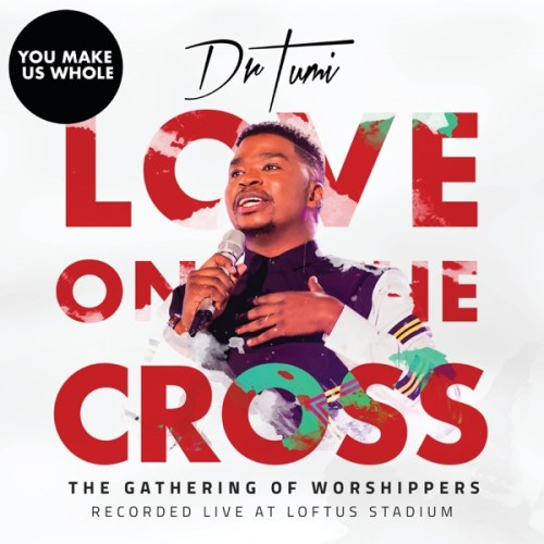 Dr Tumi – You Make Us Whole (Gathering Of Worshipers Live At Loftus Stadium)