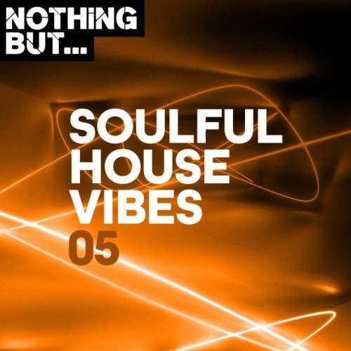 Nothing But… Soulful House Vibes, Vol. 05