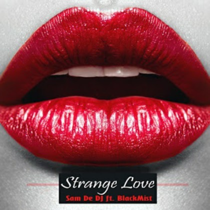 Sam De DJ – Strange Love Ft. Blackmist