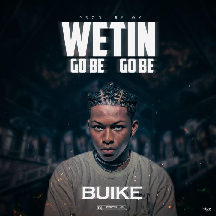 Download MP3: Buike – Wetin Go Be, Go Be
