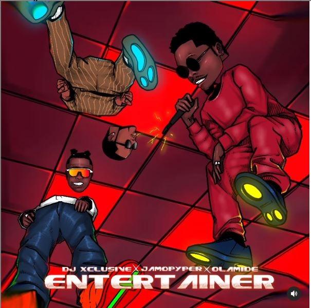 Download MP3: DJ Xclusive – Entertainer Ft Olamide & Jamopyper