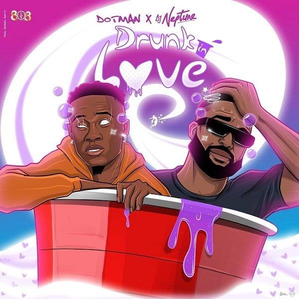 Download MP3: Dotman – Drunk in Love ft. DJ Neptune