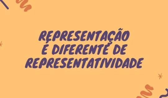 Representação é diferente de representatividade!