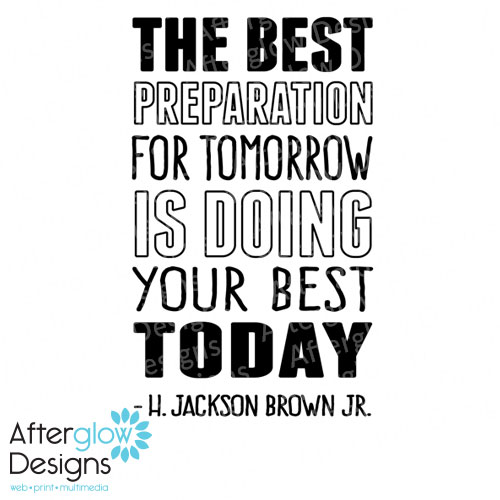 The best preparation for tomorrow is doing your best today - lt Jackson Brown, JR