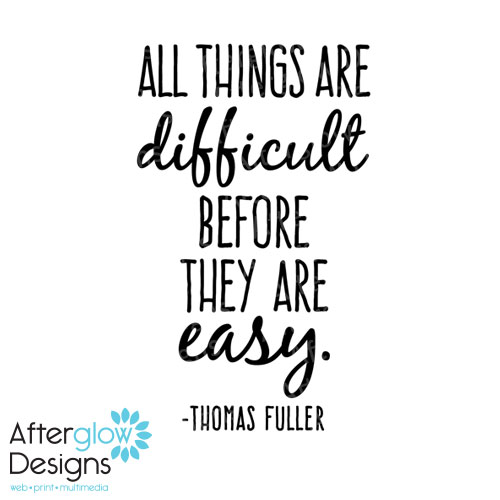 All things are difficult before they are easy