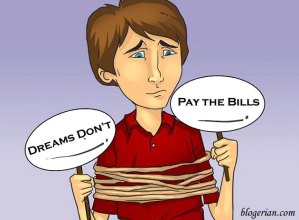 Dreams dont pay the bills