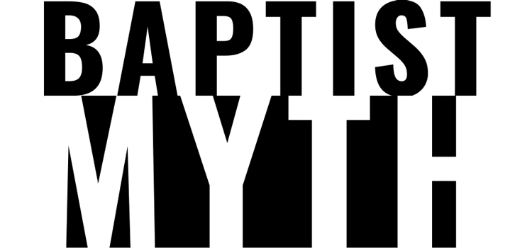 Myth: Baptists Believe in Doctrinal Uniformity