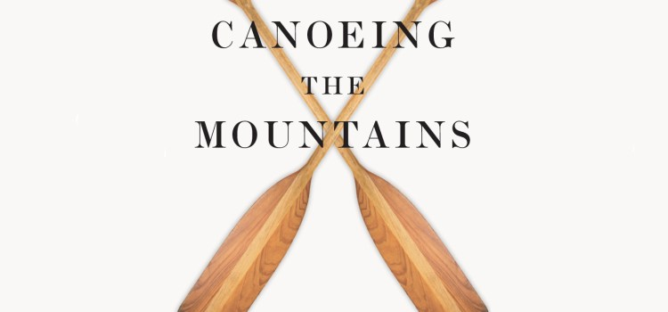 Canoeing the Mountains: Part 1