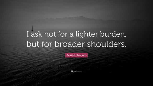 19188-Jewish-Proverb-Quote-I-ask-not-for-a-lighter-burden-but-for