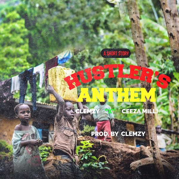 DOWNLOAD : Clemzy Ft. Ceeza Milli – Hustlers Anthem