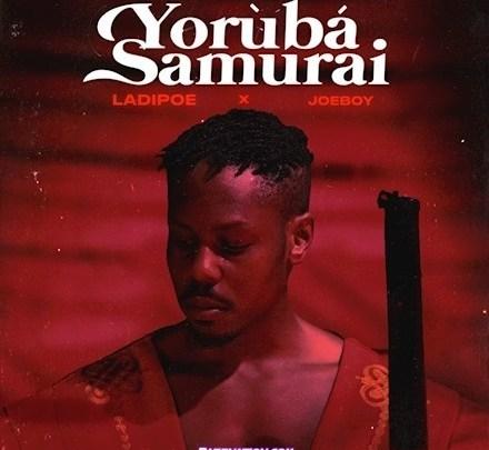 (New Song) LadiPoe – Yoruba Samurai ft. Joeboy