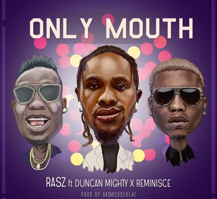 (New Song) Rasz Ft. Duncan Mighty x Reminisce – Only Mouth