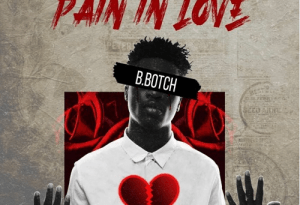 B.Botch – Pain In Love Ft Efya