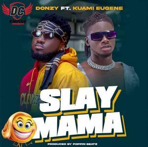 Donzy – Slay Mama Ft Kuami Eugene