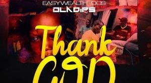 Easywealth OOS Ft. Oladips – Thank God