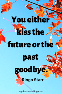 "Falling orange maple leaves, headline quote ""You either kiss the future of the past goodbye"" -Ringo Starr"
