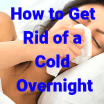 How to Get Rid of a Cold Overnight