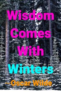 "Snow covered spruce trees, headline quote ""Wisdom comes with winters"" -Oscar Wilde"