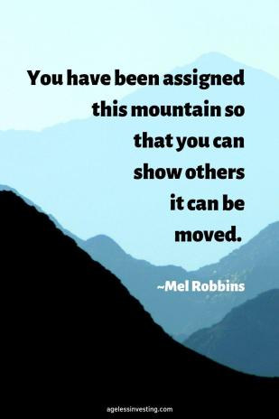 """A picture of a black mountain, with the quote """"You have been assigned this mountain so that you can show others it can be moved."""" ~Mel Robbins"""