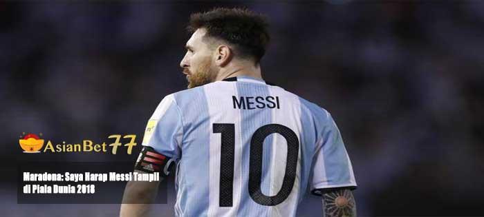 Maradona: Saya Harap Messi Tampil di Piala Dunia 2018 - Agen Bola Piala Dunia 2018