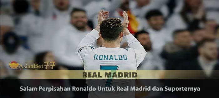 Salam Perpisahan Ronaldo Untuk Real Madrid dan Suporternya Agen Bola Piala Dunia 2018