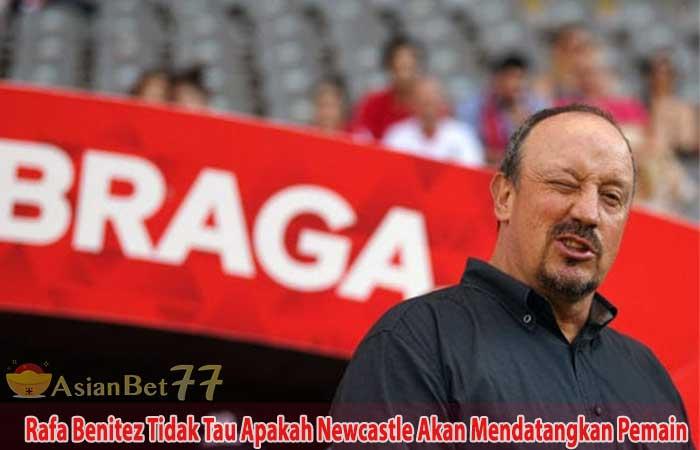 Rafa-Benitez-Tidak-Tau-Apakah-Newcastle-Akan-Mendatangkan-Pemain