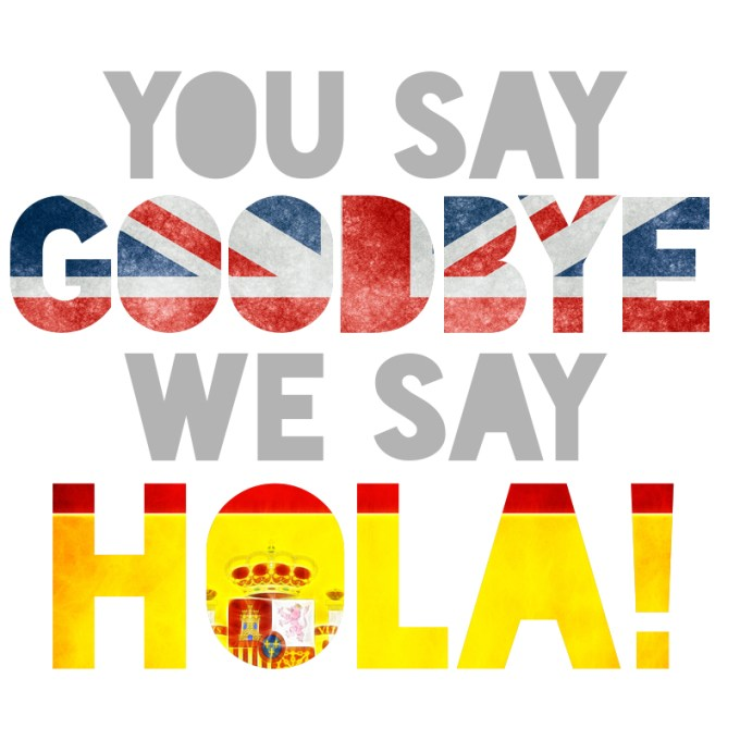You say Goodbye, We say Hola!