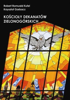 """Robert Romuald Kufel, Krzysztof Garbacz """"Kościoły dekanatów zielonogórskich"""""""