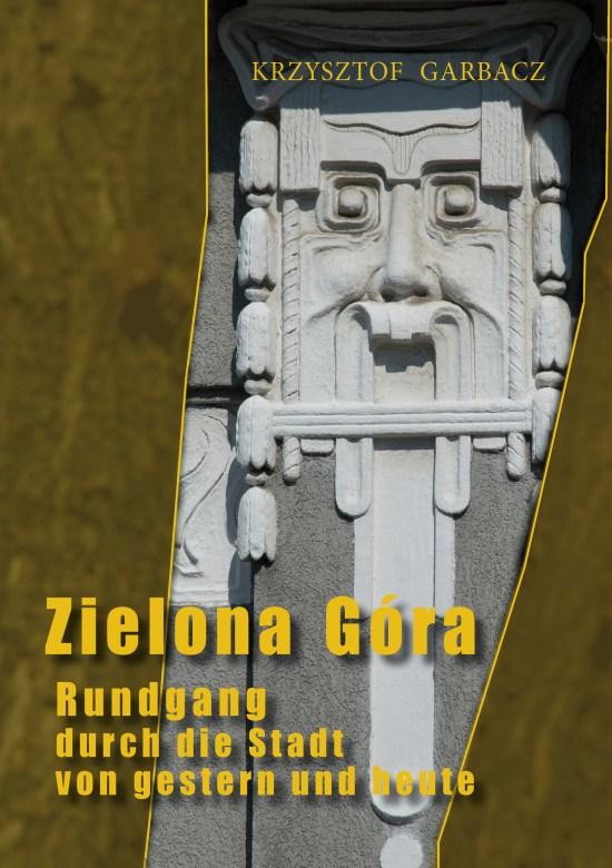 """Krzysztof Garbacz """"Zielona Góra. Rundgang durch die Stadt von gestern und heute"""""""